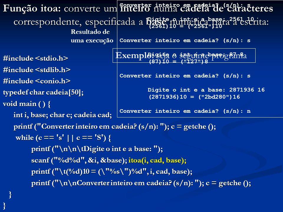 Função itoa: converte um inteiro numa cadeia de caracteres correspondente, especificada a base numérica para a escrita: