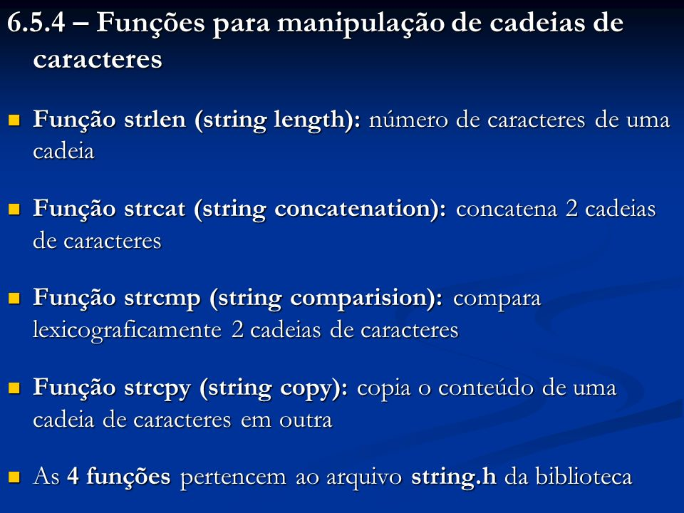 6.5.4 – Funções para manipulação de cadeias de caracteres