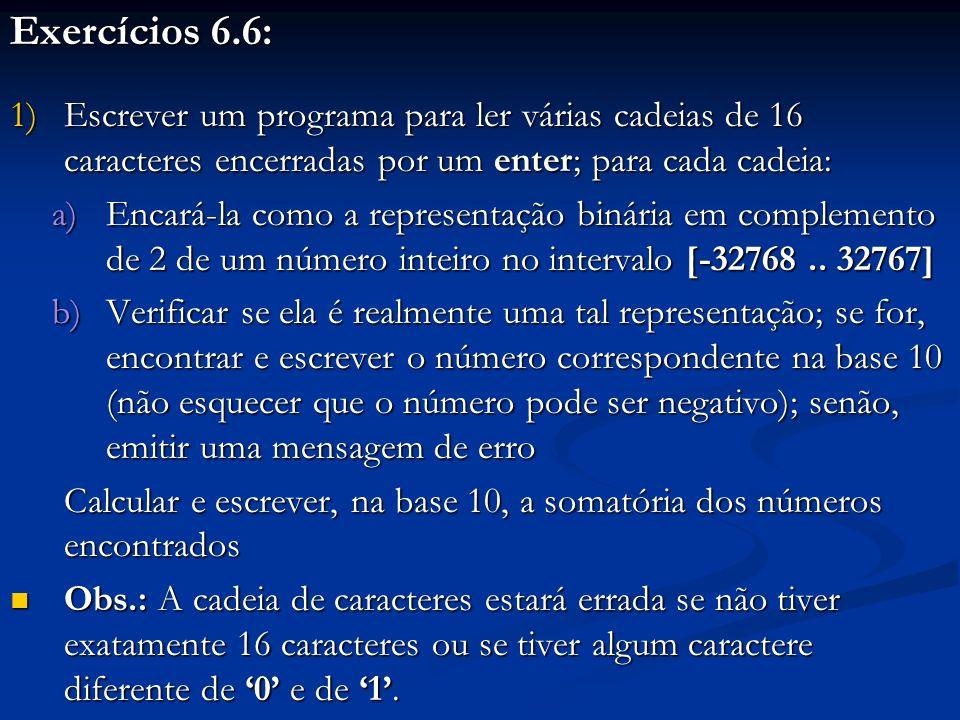 Exercícios 6.6: Escrever um programa para ler várias cadeias de 16 caracteres encerradas por um enter; para cada cadeia: