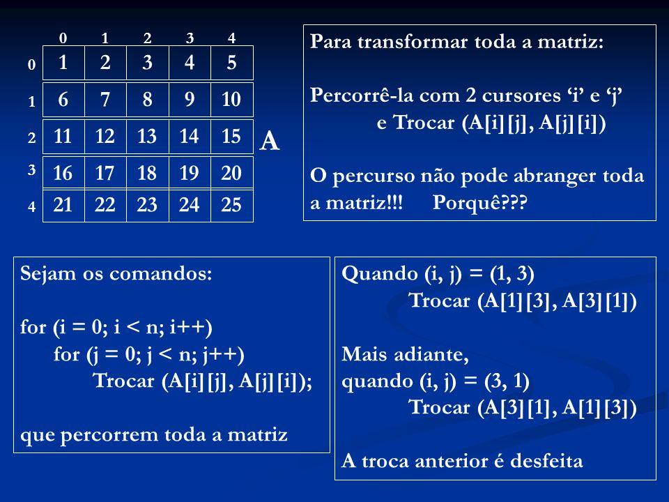 12. 3. 4. 5. 6. 7. 8. 9. 10. 11. 12. 13. 14. 15. 16. 17. 18. 19. 20. 21. 22. 23. 24. 25. Para transformar toda a matriz: