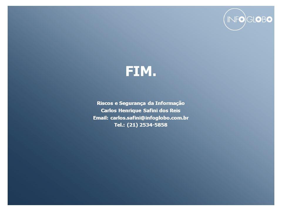 FIM. Riscos e Segurança da Informação Carlos Henrique Safini dos Reis