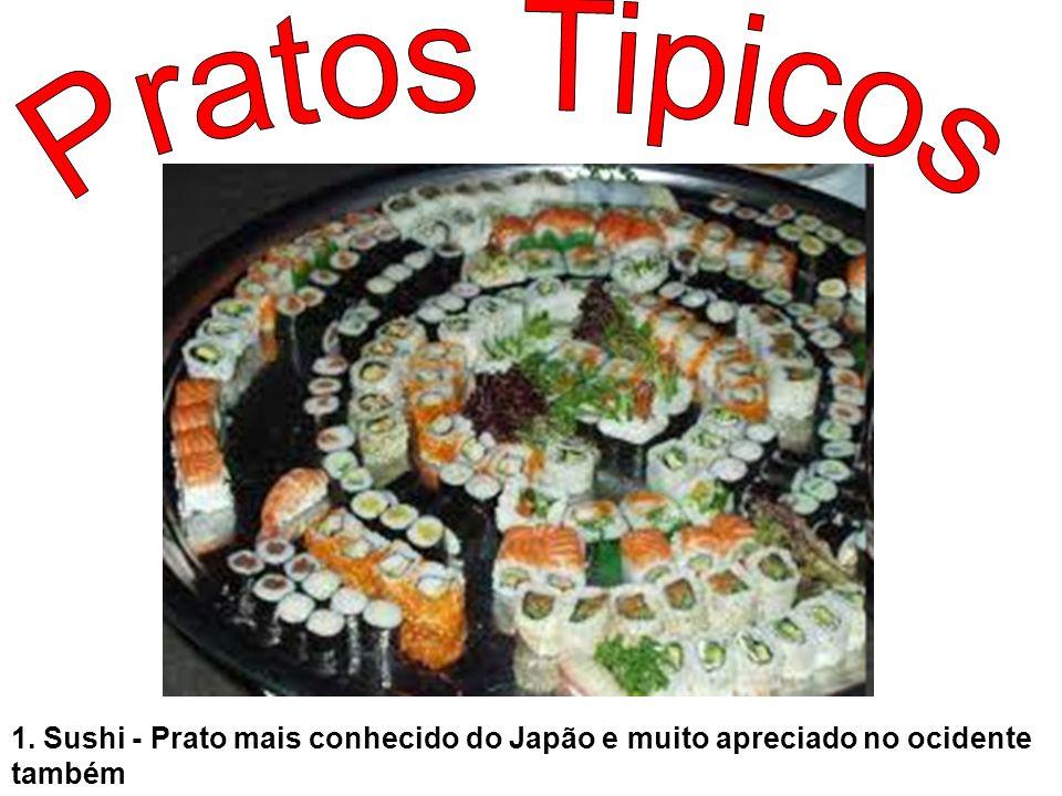 Pratos Tipicos 1. Sushi - Prato mais conhecido do Japão e muito apreciado no ocidente também