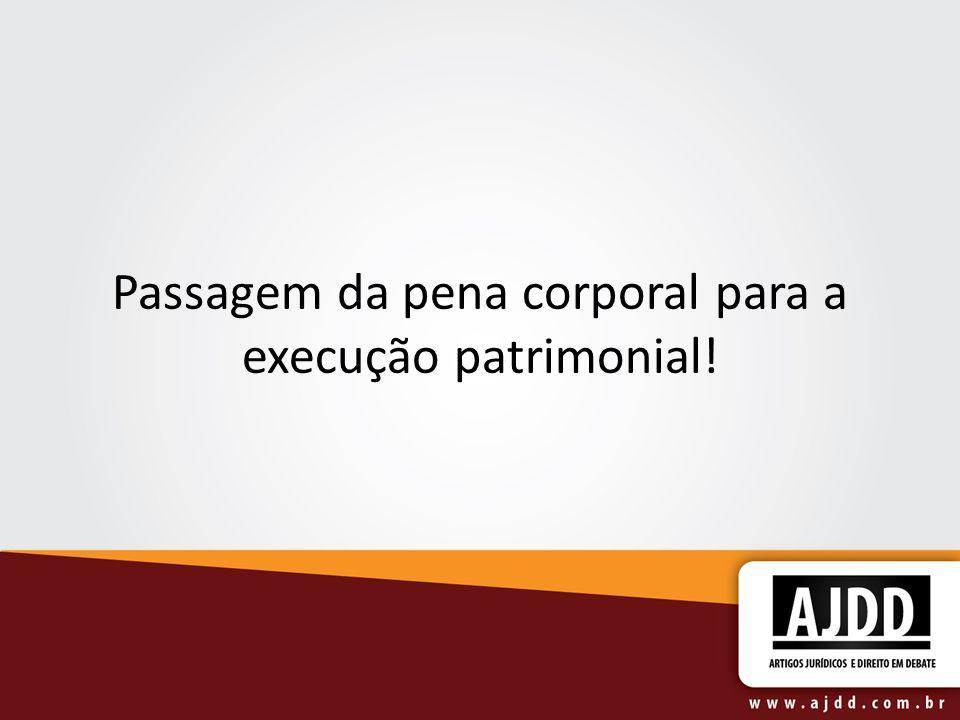Passagem da pena corporal para a execução patrimonial!