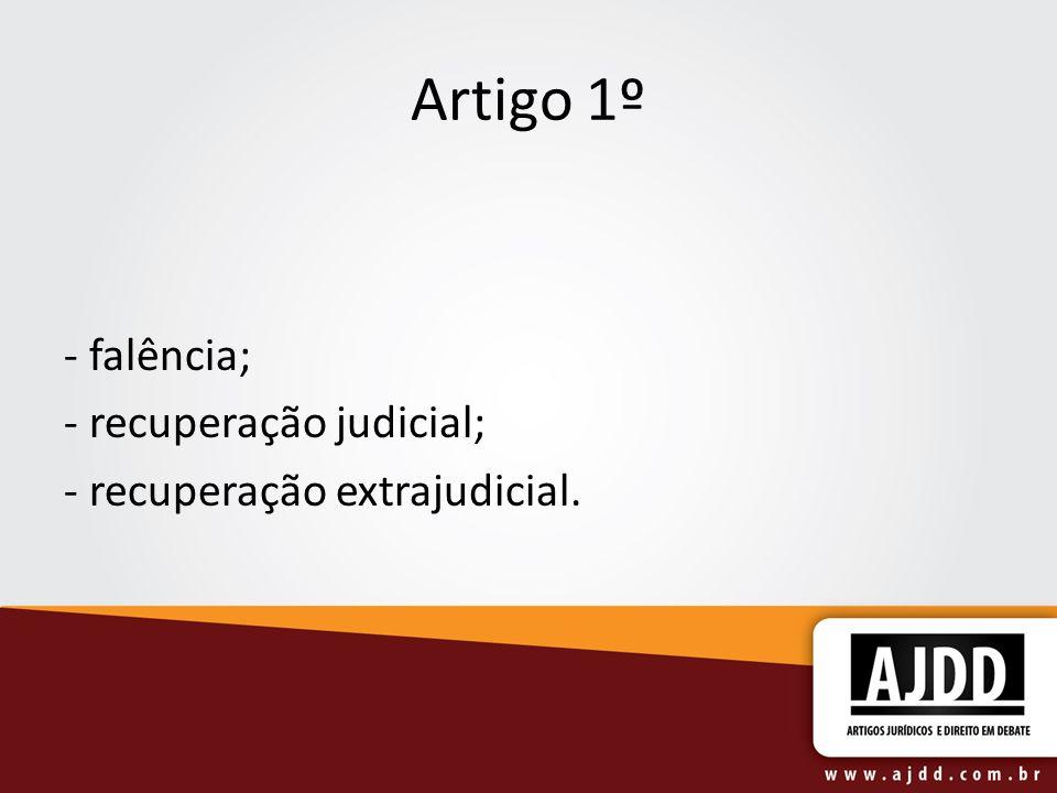 Artigo 1º - falência; - recuperação judicial;
