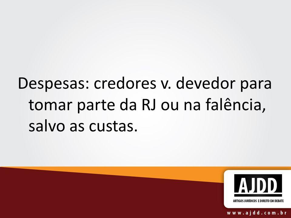 Despesas: credores v. devedor para tomar parte da RJ ou na falência, salvo as custas.