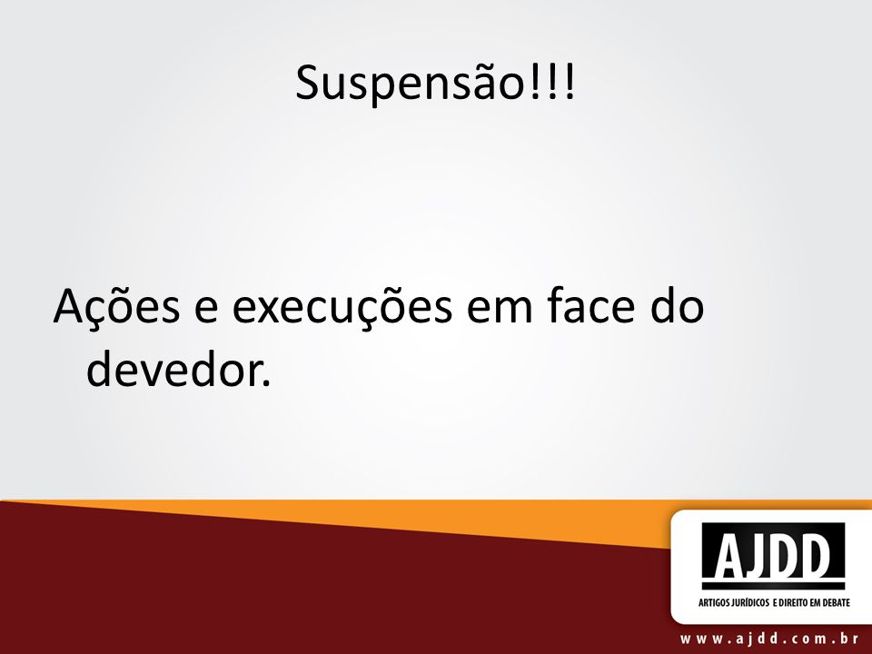 Suspensão!!! Ações e execuções em face do devedor.