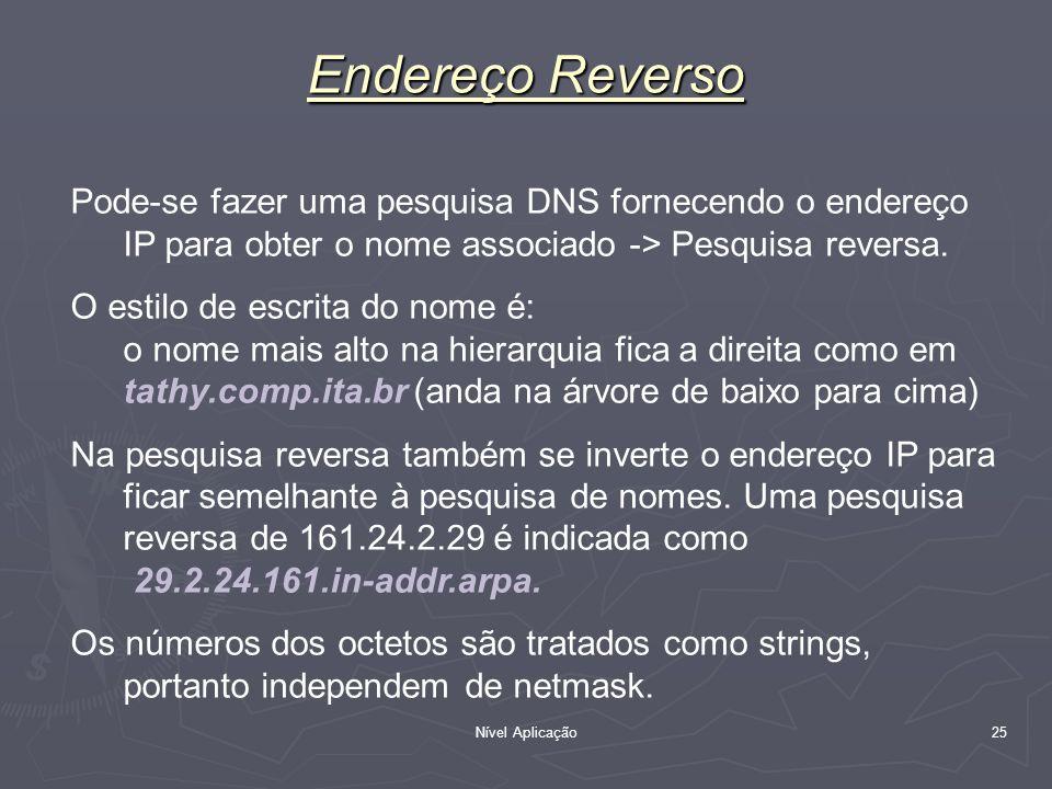 Endereço Reverso Pode-se fazer uma pesquisa DNS fornecendo o endereço IP para obter o nome associado -> Pesquisa reversa.