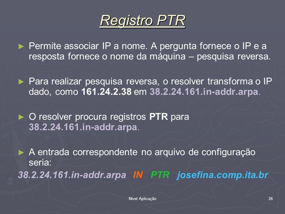 Registro PTR Permite associar IP a nome. A pergunta fornece o IP e a resposta fornece o nome da máquina – pesquisa reversa.