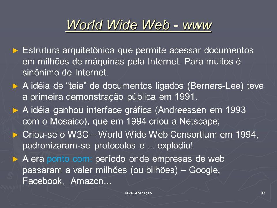 World Wide Web - www Estrutura arquitetônica que permite acessar documentos em milhões de máquinas pela Internet. Para muitos é sinônimo de Internet.