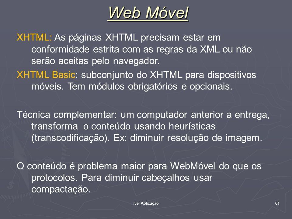 Web MóvelXHTML: As páginas XHTML precisam estar em conformidade estrita com as regras da XML ou não serão aceitas pelo navegador.