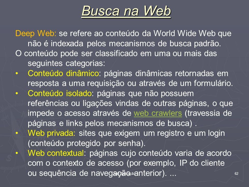 Busca na Web Deep Web: se refere ao conteúdo da World Wide Web que não é indexada pelos mecanismos de busca padrão.
