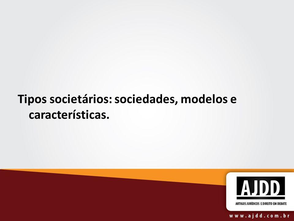 Tipos societários: sociedades, modelos e características.