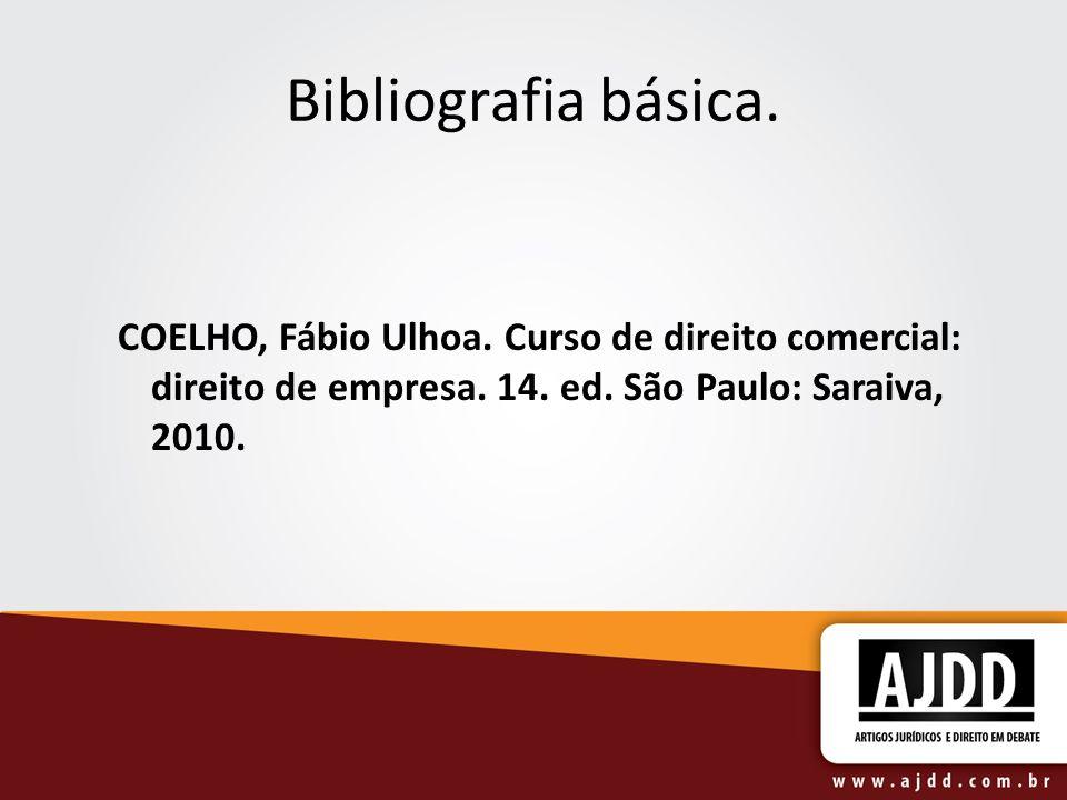 Bibliografia básica. COELHO, Fábio Ulhoa. Curso de direito comercial: direito de empresa.