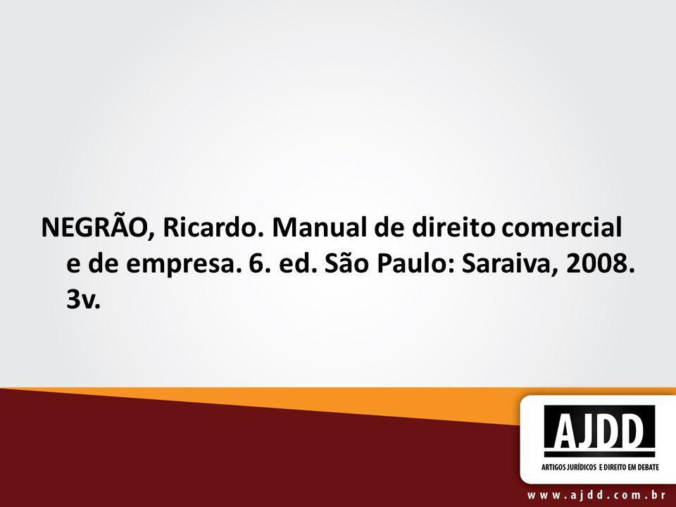 NEGRÃO, Ricardo. Manual de direito comercial e de empresa. 6. ed