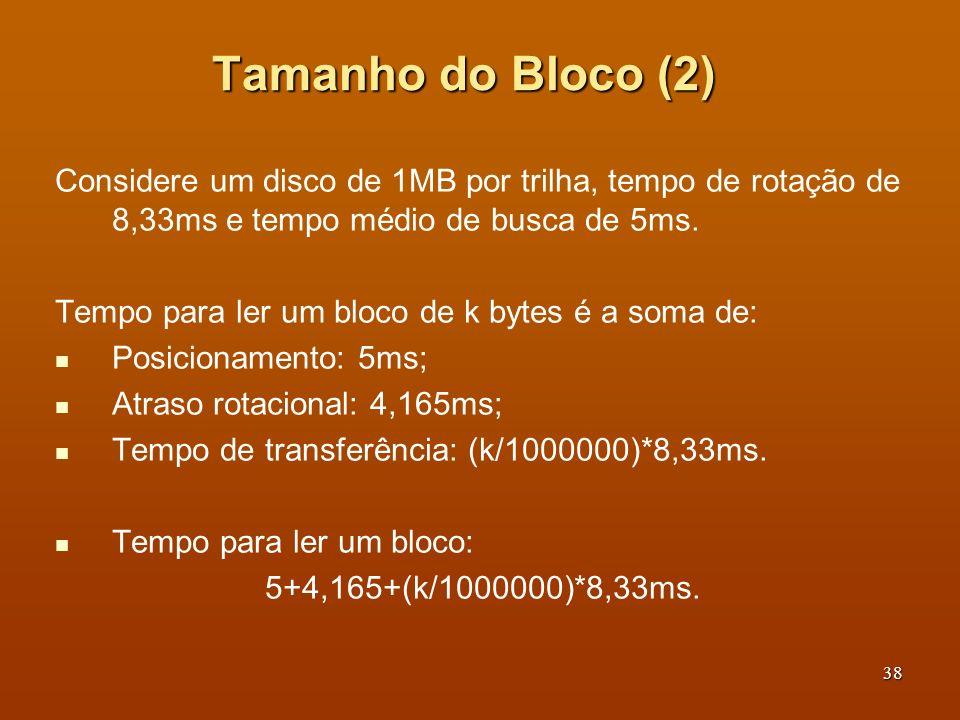 Tamanho do Bloco (2) Considere um disco de 1MB por trilha, tempo de rotação de 8,33ms e tempo médio de busca de 5ms.