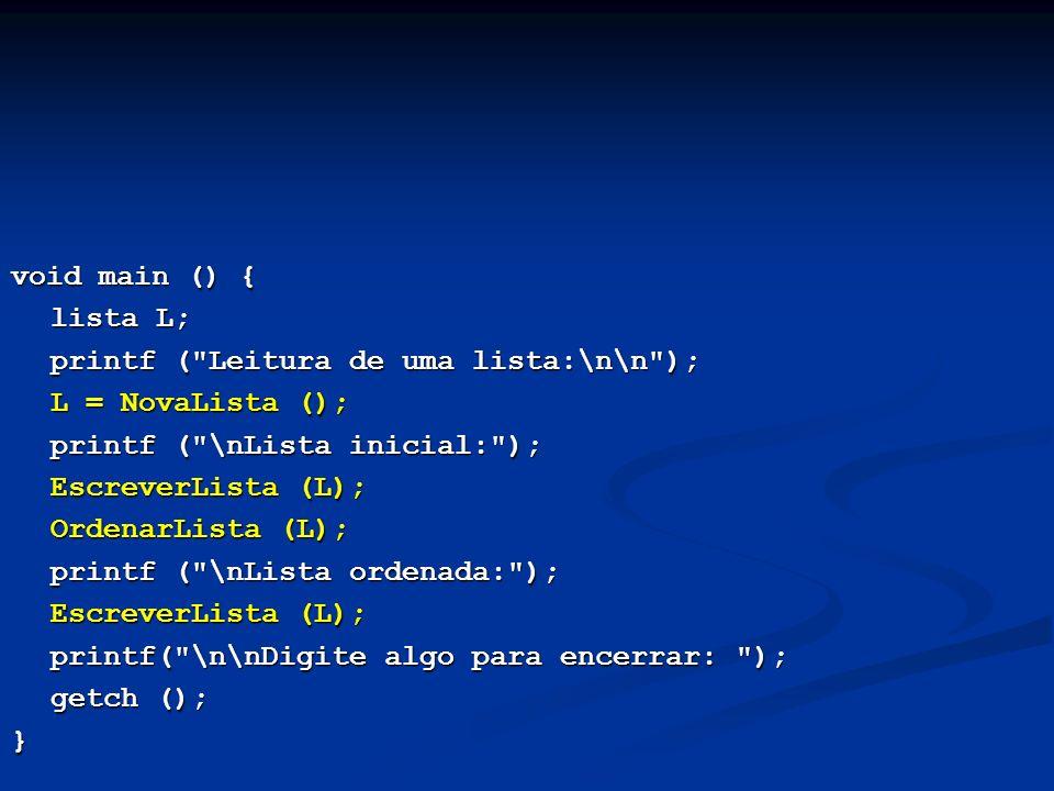 void main () { lista L; printf ( Leitura de uma lista:\n\n ); L = NovaLista (); printf ( \nLista inicial: );
