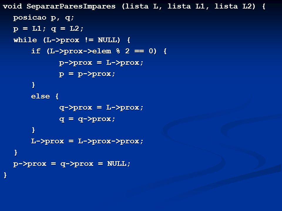 void SepararParesImpares (lista L, lista L1, lista L2) {