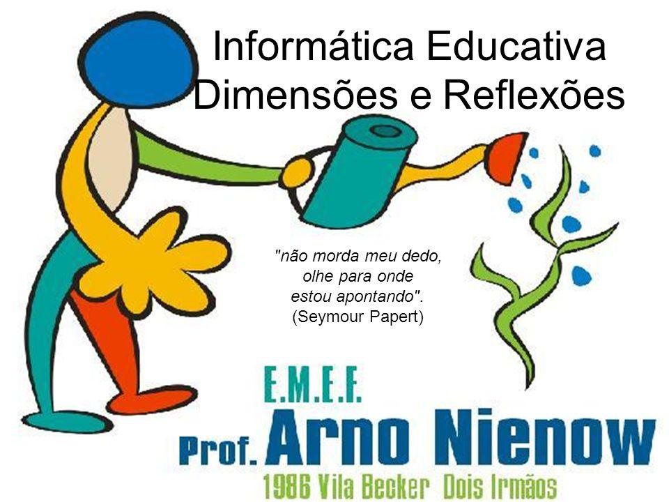 Informática Educativa Dimensões e Reflexões