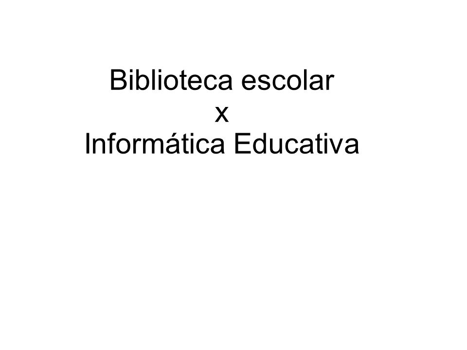 Biblioteca escolar x Informática Educativa