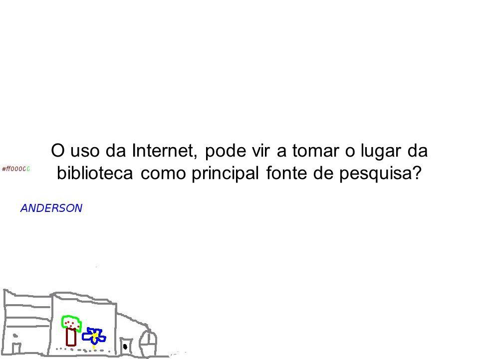 O uso da Internet, pode vir a tomar o lugar da biblioteca como principal fonte de pesquisa