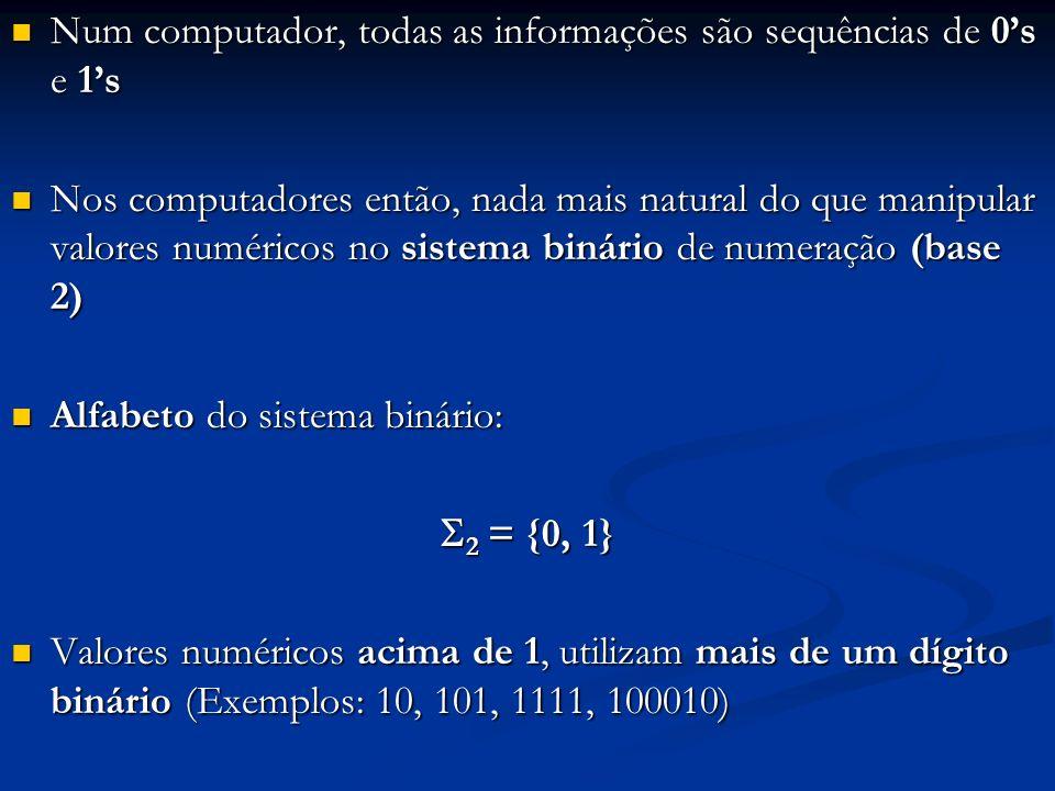 Num computador, todas as informações são sequências de 0's e 1's