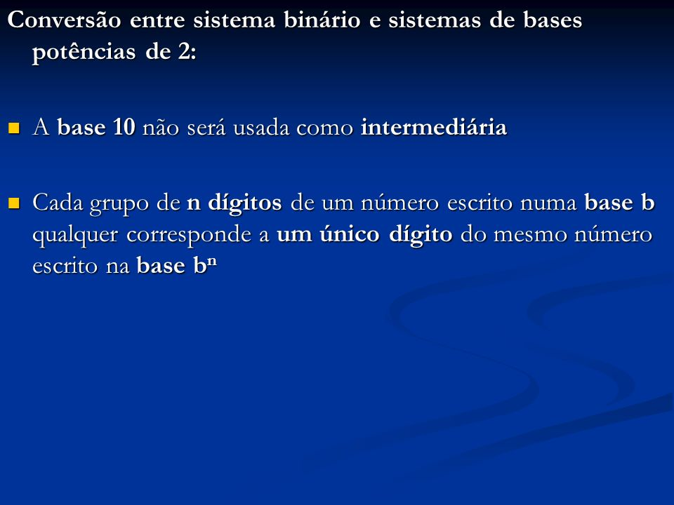 Conversão entre sistema binário e sistemas de bases potências de 2: