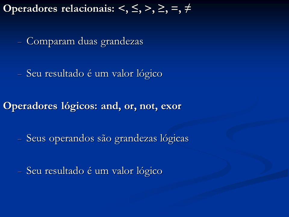 Operadores relacionais: <, ≤, >, ≥, =, ≠