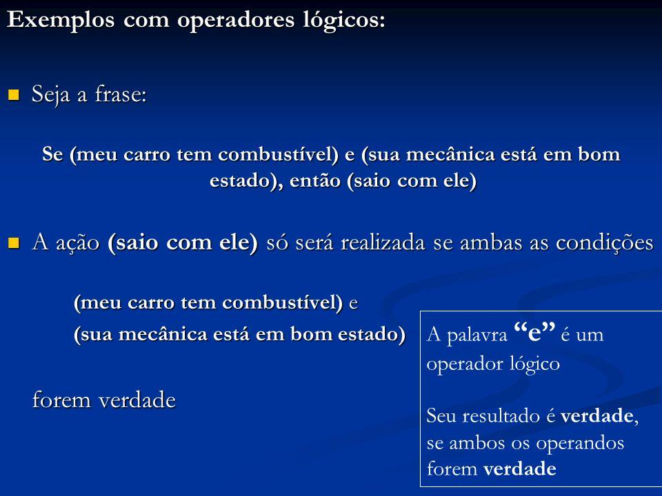 forem verdade Exemplos com operadores lógicos: Seja a frase: