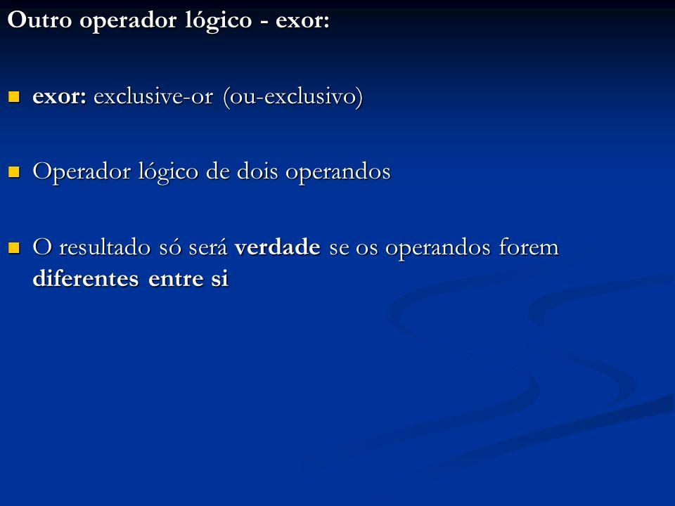 Outro operador lógico - exor: