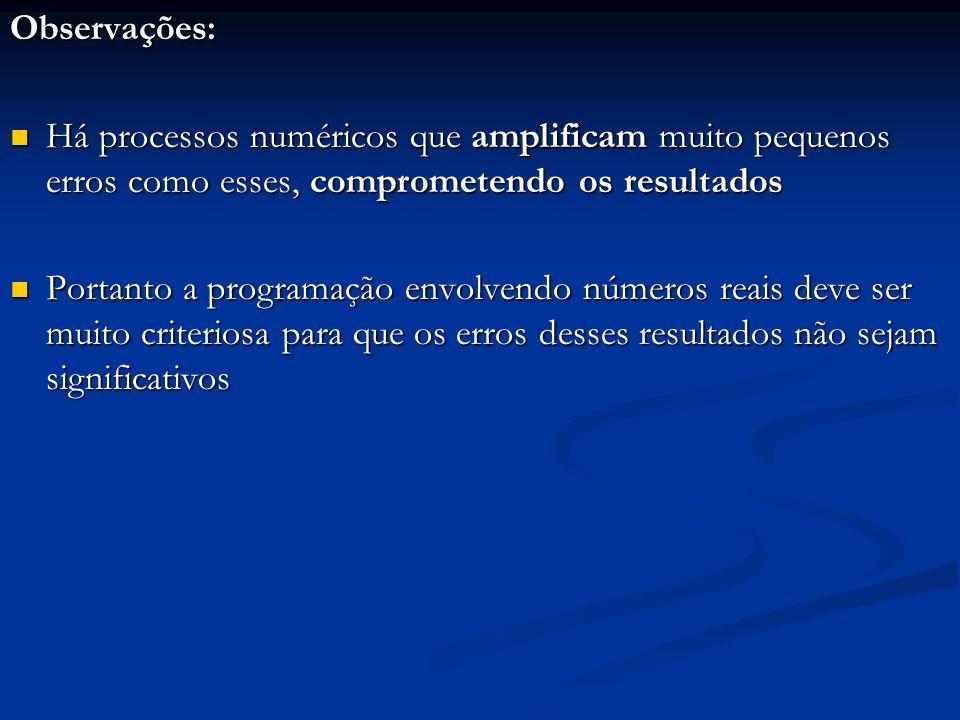 Observações: Há processos numéricos que amplificam muito pequenos erros como esses, comprometendo os resultados.