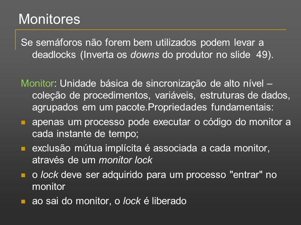 MonitoresSe semáforos não forem bem utilizados podem levar a deadlocks (Inverta os downs do produtor no slide 49).