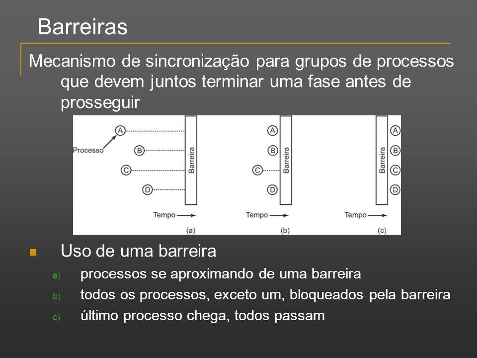 Barreiras Mecanismo de sincronização para grupos de processos que devem juntos terminar uma fase antes de prosseguir.