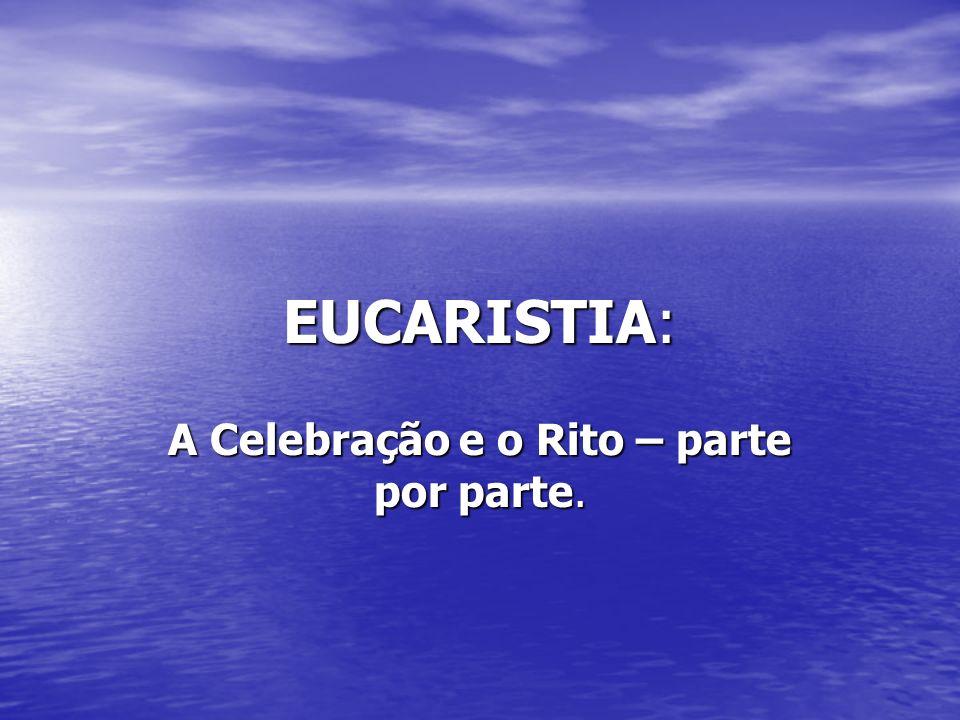 A Celebração e o Rito – parte por parte.