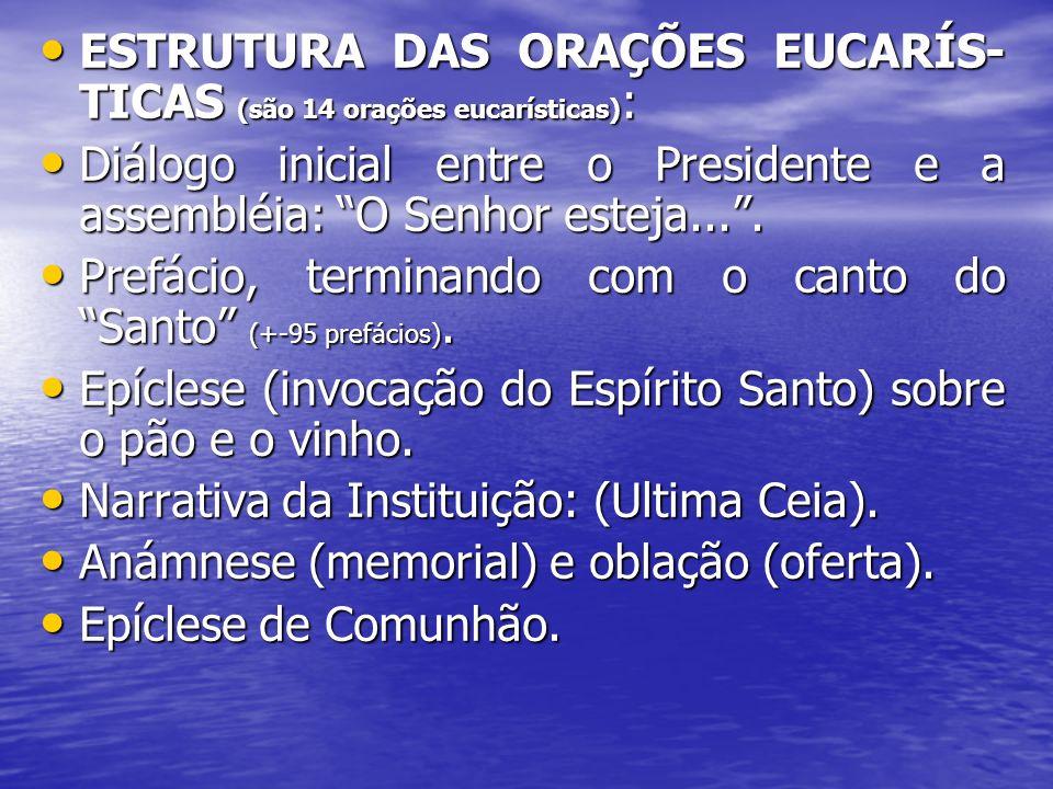 ESTRUTURA DAS ORAÇÕES EUCARÍS-TICAS (são 14 orações eucarísticas):