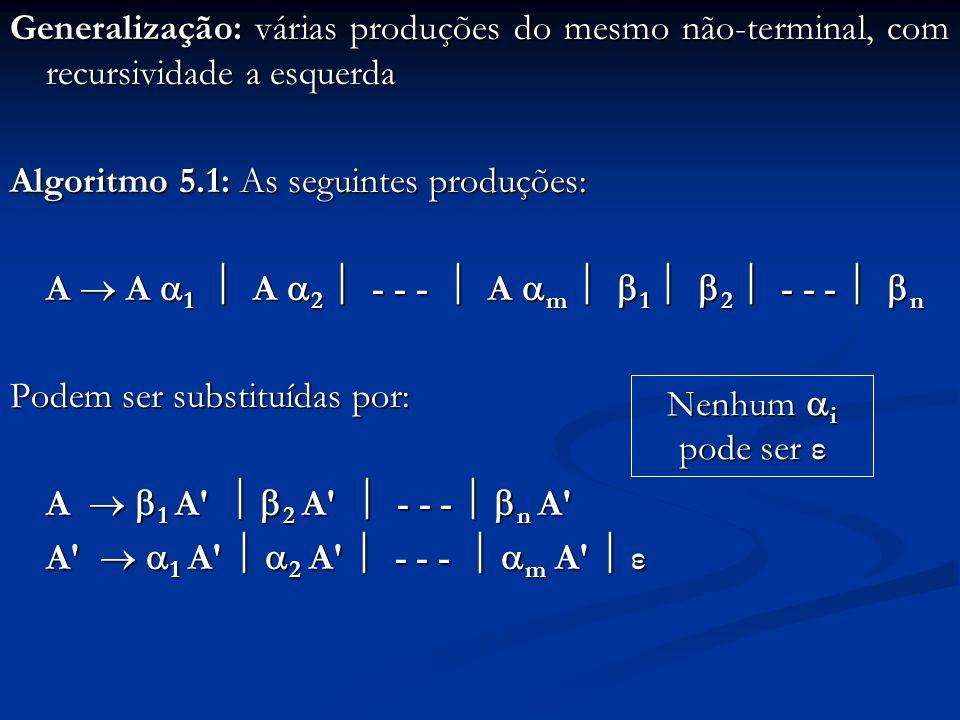 Generalização: várias produções do mesmo não-terminal, com recursividade a esquerda