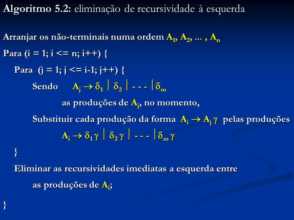 Algoritmo 5.2: eliminação de recursividade à esquerda