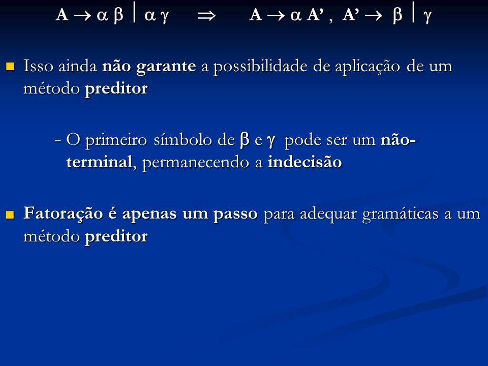 A        A   A' , A'     Isso ainda não garante a possibilidade de aplicação de um método preditor.