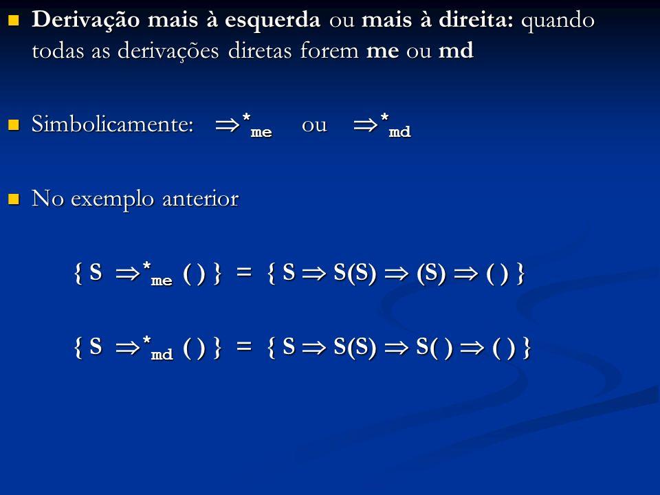 Derivação mais à esquerda ou mais à direita: quando todas as derivações diretas forem me ou md
