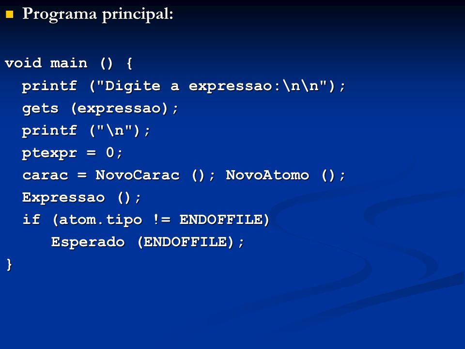 Programa principal: void main () { printf ( Digite a expressao:\n\n );