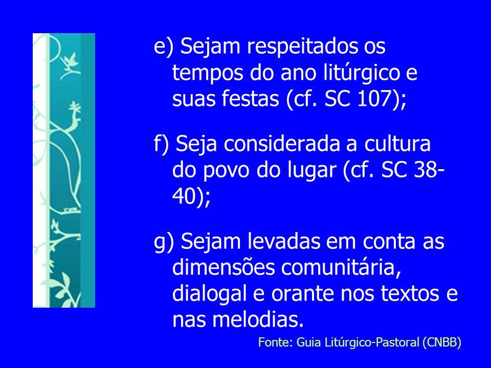 f) Seja considerada a cultura do povo do lugar (cf. SC 38-40);