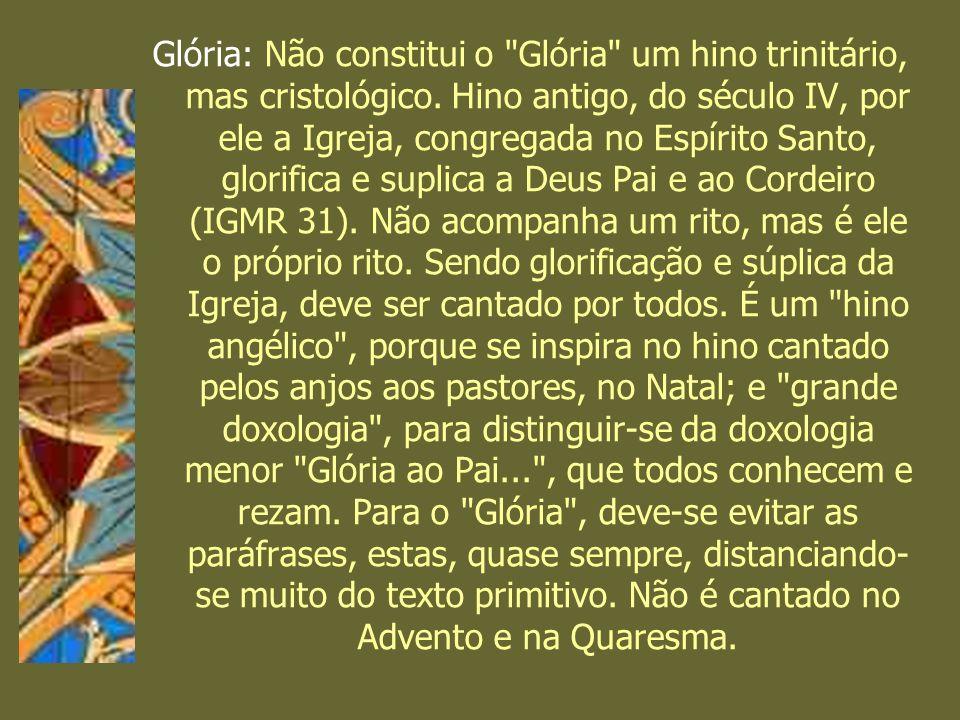Glória: Não constitui o Glória um hino trinitário, mas cristológico