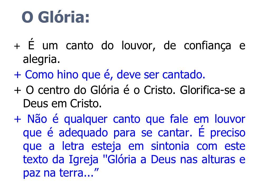 O Glória: + Como hino que é, deve ser cantado.