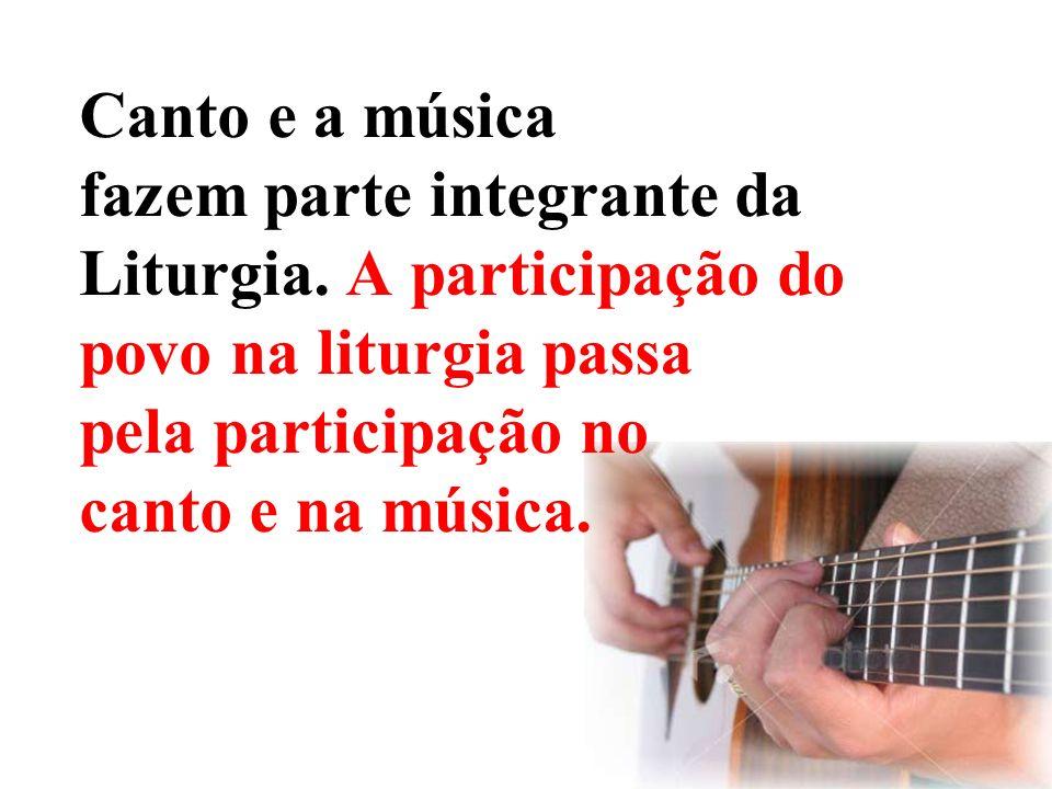 Canto e a música fazem parte integrante da Liturgia