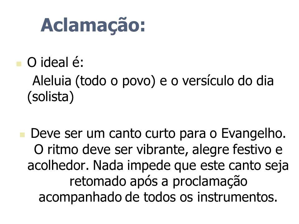 Aclamação: O ideal é: Aleluia (todo o povo) e o versículo do dia (solista)