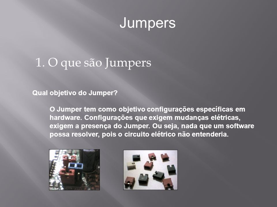 Jumpers 1. O que são Jumpers Qual objetivo do Jumper