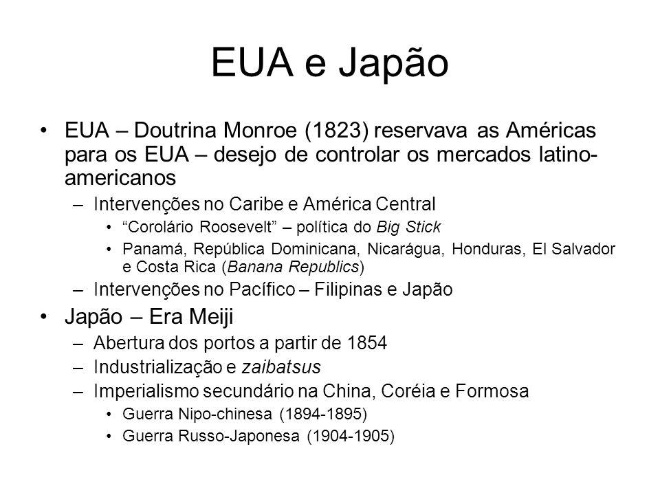 EUA e Japão EUA – Doutrina Monroe (1823) reservava as Américas para os EUA – desejo de controlar os mercados latino-americanos.