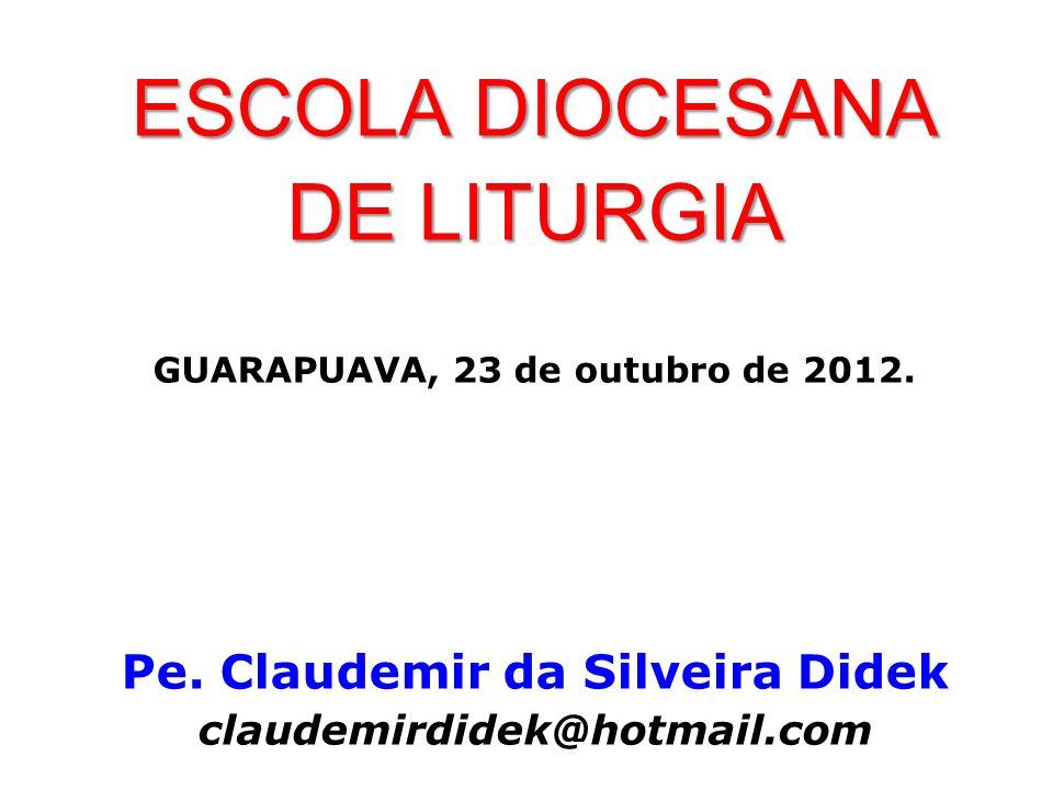 GUARAPUAVA, 23 de outubro de 2012. Pe. Claudemir da Silveira Didek