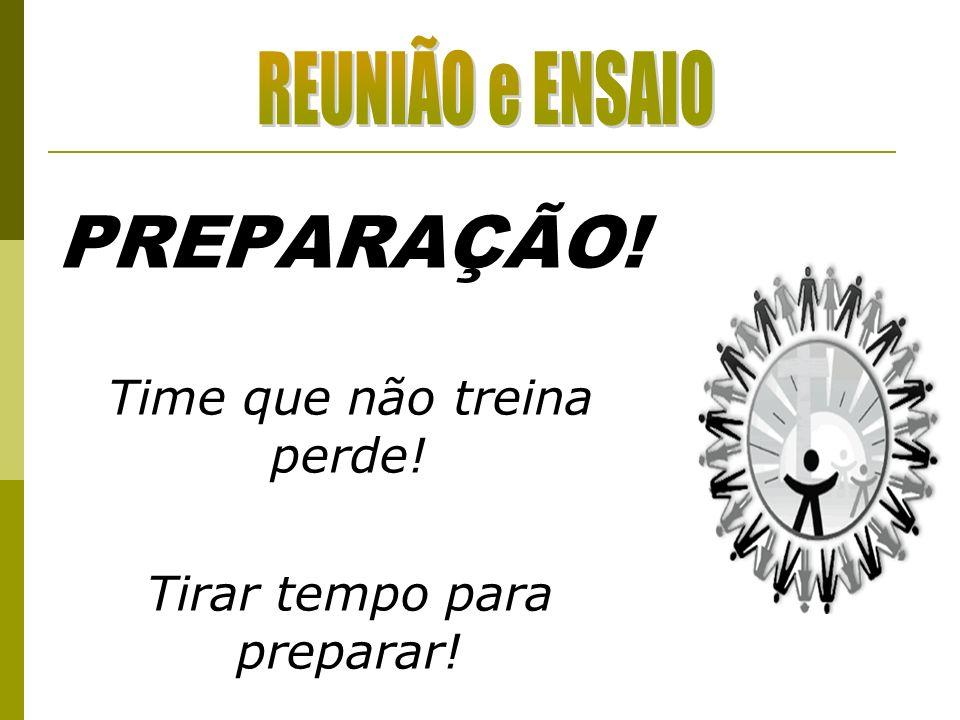 PREPARAÇÃO! REUNIÃO e ENSAIO Time que não treina perde!
