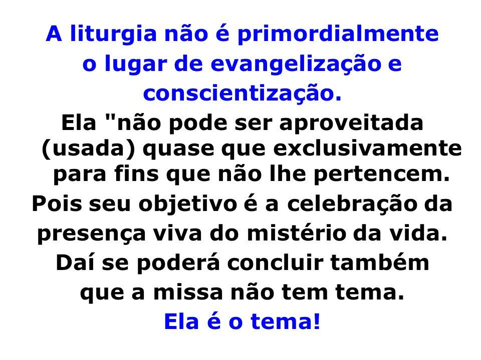 A liturgia não é primordialmente o lugar de evangelização e