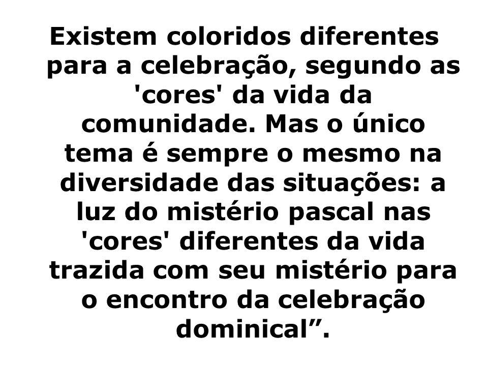 Existem coloridos diferentes para a celebração, segundo as cores da vida da comunidade.